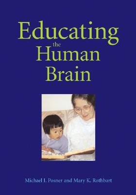 Educating the Human Brain By Posner, Michael I./ Rothbart, Mary Klevjord